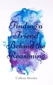 Finding a Friend Behind the Reasoning by Colleen Brooke