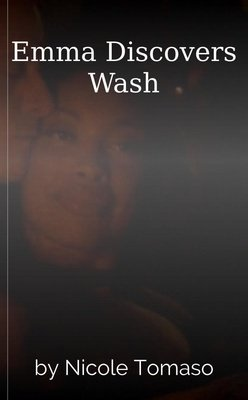 Emma Discovers Wash by Nicole Tomaso