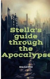 Stella's guide through the Apocalypse by Ana Caroline