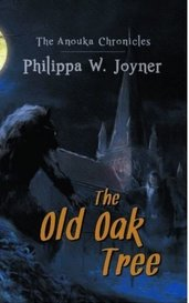 The Anouka Chronicles ~ The Old Oak Tree by pjoyner