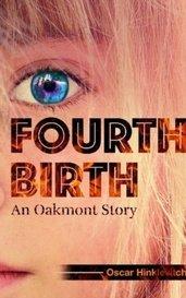 Fourth Birth:  The Oakmont Saga, Book 1 by Oscar Hinlevitch