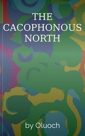 THE CACOPHONOUS NORTH by Oluoch