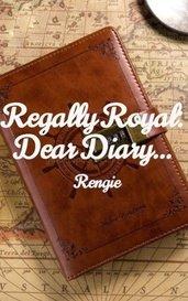 Regally Royal: Dear Diary... by Rengie