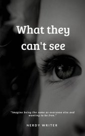 What they can't see by Nerdy Writer