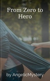 From Zero to Hero by AngelicMystery