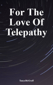 For The Love Of Telepathy by TanyaMcGraff