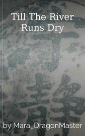 Till The River Runs Dry by Mara_DragonMaster