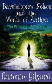 Bartholomew Nelson and the World of Zathya: The Prince and the Heir by AtgFiction