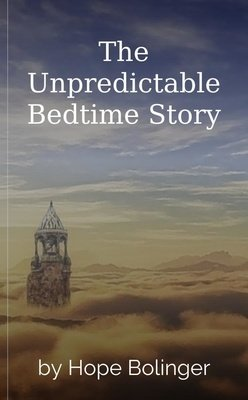 The Unpredictable Bedtime Story by Hope Bolinger