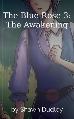 The Blue Rose 3: The Awakening by Shawn Dudley