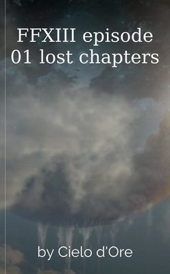 FFXIII episode 01 lost chapters by Cielo d'Ore