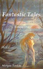 Fantastic Tales: Volume One by Morgan Tonkin