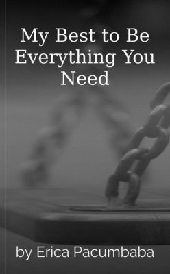 My Best to Be Everything You Need by Erica Pacumbaba