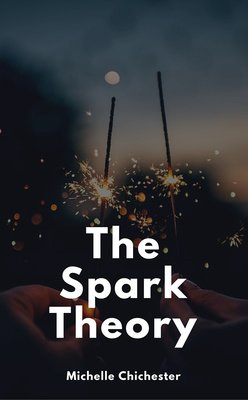 The Spark Theory by Michelle Chichester