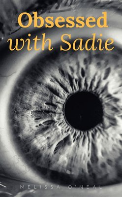 Obsessed with Sadie by Melissa O'Neal