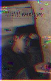 I still want you by Tiredmochi
