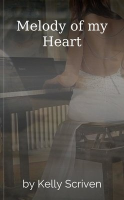 Melody of my Heart by Kelly Scriven