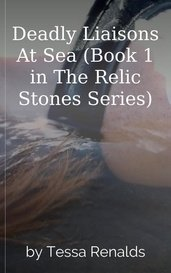 Deadly Liaisons At Sea (Book 1 in The Relic Stones Series) by Tessa Renalds