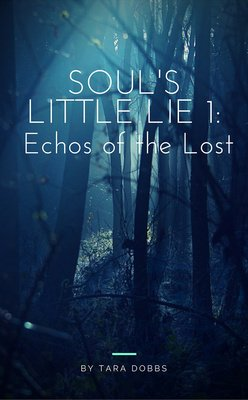 Soul's Little Lie 1: Echoes of the Lost by Tara Dobbs