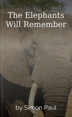 The Elephants Will Remember by Simon Paul