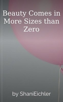 Beauty Comes in More Sizes than Zero by ShaniEichler