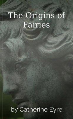 The Origins of Fairies by Catherine Eyre
