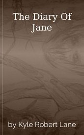 The Diary Of Jane by Kyle Robert Lane