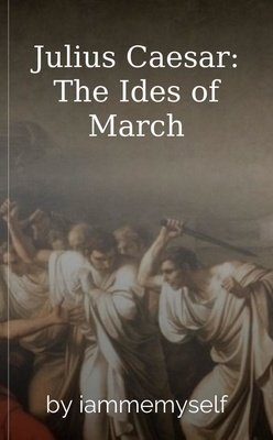 Julius Caesar: The Ides of March by iammemyself