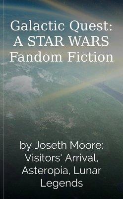 Galactic Quest: A STAR WARS Fandom Fiction by Joseth Moore