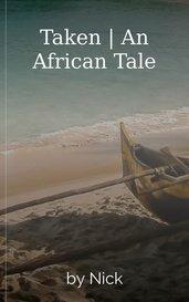 Taken   An African Tale by Nick