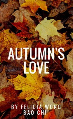 Autumn's Love by Felicia Wong Bao Chi