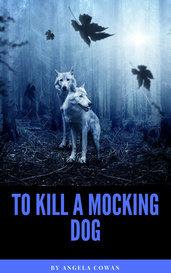 To Kill A Mocking Dog by Angela Cowan