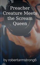 Preacher Creature Meets the Scream Queen by robertarmstrong6