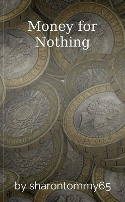 Money for Nothing by sharontommy65
