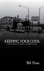 Keeping Your Cool: a tale of relations, frustrations, and bodily functions by Bill Franz
