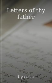 Letters of thy father by rosie