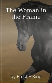The Woman in the Frame by Frost E King