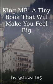 King ME! A Tiny Book That Will Make You Feel Big by sjstewart85