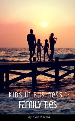 Kids in Business 1 - Family Ties by Kylie Abecca