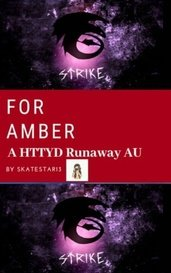 For Amber: A HTTYD Runaway AU Fanfiction by SkateStar13
