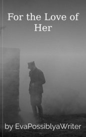 For the Love of Her by EvaPossiblyaWriter