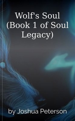 Wolf's Soul (Book 1 of Soul Legacy) by Joshua Peterson