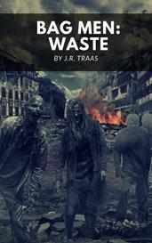 Bag Men: Waste by J.R. Traas