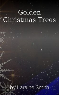 Golden Christmas Trees by Laraine Smith