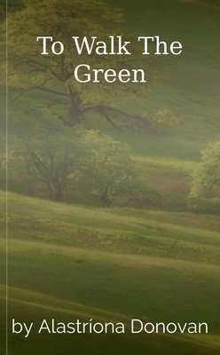 To Walk The Green by Alastríona Donovan