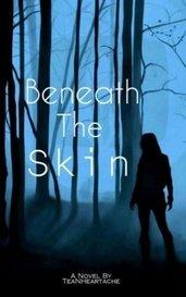Beneath The Skin by TeaNHeartache