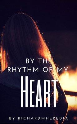 By the Rhythm of My Heart by RichardMHeredia