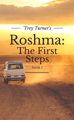 Roshma Book 1: The First Steps by Trey Turner
