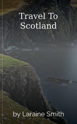 Travel To Scotland by Laraine Smith