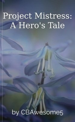 Project Mistress: A Hero's Tale by CBAwesome5